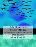 My How The Time Flies By: A Compilation of Children's Stories by DL Daniel L Lamm (2013-04-10)