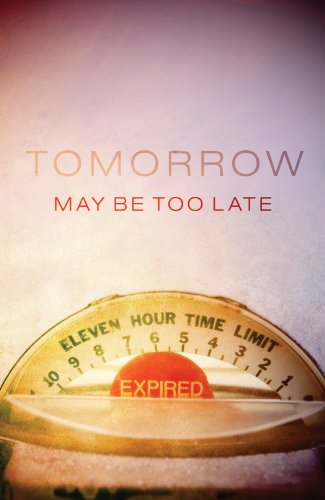 Tomorrow May Be Too Late (Pack of 25) (Proclaiming the -