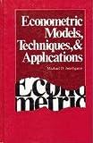 Econometric Models, Techniques and Applications, Michael D. Intriligator, 0132232553