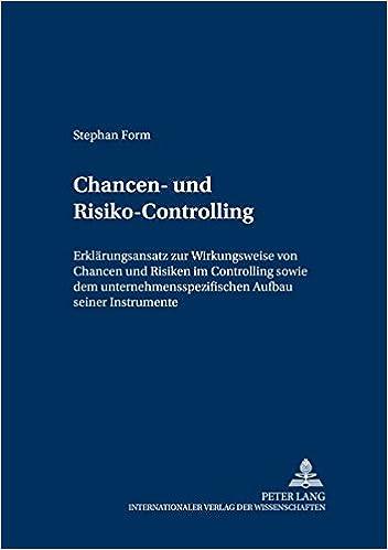 Chancen- Und Risiko-Controlling: Erklaerungsansatz Zur Wirkungsweise Von Chancen Und Risiken Im Controlling Sowie Dem Unternehmensspezifischen Aufbau ... Und Management / Controlling and Management)