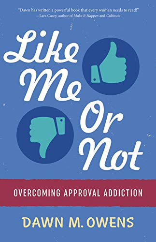Like Me or Not: Overcoming Approval Addiction (Not Feeling Good Or Not Feeling Well)