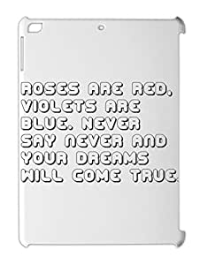 Roses are red, violets are blue. Never say never and your iPad air plastic case