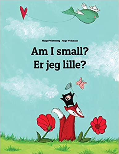 Er jeg lille? Bilingual Edition Am I small Childrens Picture Book English-Danish