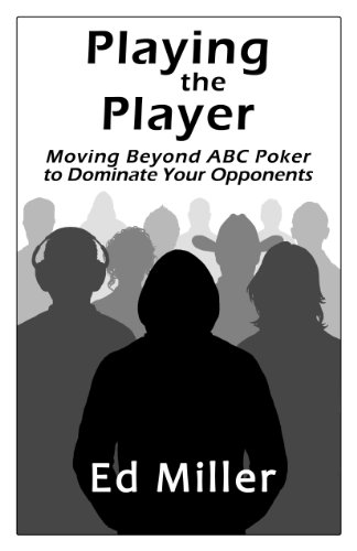 Playing The Player: Moving Beyond ABC Poker To Dominate Your Opponents Limits Playing Cards