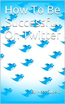 How To Be Successful On Twitter by [Guberti, Marc]
