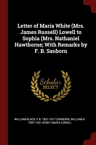 Letter of Maria White (Mrs. James Russell) Lowell to Sophia (Mrs. Nathaniel Hawthorne; With Remarks by F. B. Sanborn