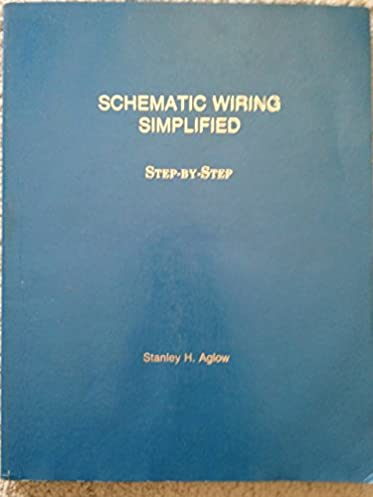 schematic wiring simplified step by step stanley h aglow rh amazon com Simple Wiring Diagrams Home Wiring Basics with Illustrations