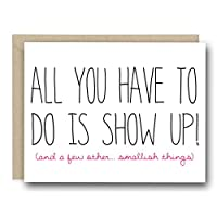 Funny Bridal Party Card - All You have to do is show up (and a few... smallish things)