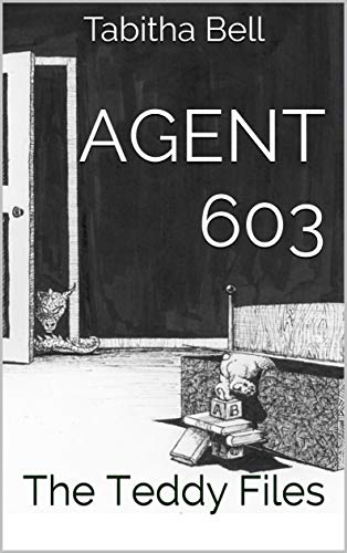 Agent 603: The Teddy Files by [Bell, Tabitha]
