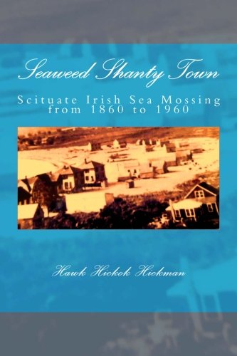 Seaweed Shanty Town: Scituate Irish Sea Mossing from 1860 to 1960