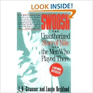 Swoosh: Unauthorized Story of Nike and the Men Who Played