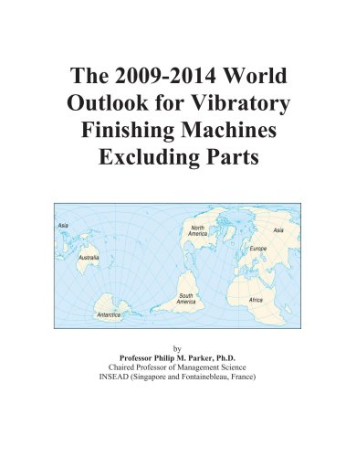 The 2009-2014 World Outlook for Vibratory Finishing Machines Excluding Parts