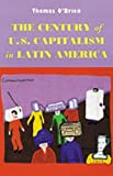 The Century of U.S. Capitalism in Latin America (Diálogos Series)