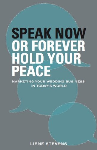 Speak Now or Forever Hold Your Peace: Marketing Your Wedding Business in Today's World