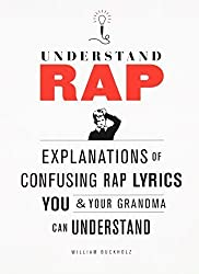 Understand Rap: Explanations of Confusing Rap Lyrics that You & Your Grandma Can Understand by William Buckholz (2010-10-08)