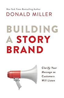Book Cover: Building a StoryBrand: Clarify Your Message So Customers Will Listen