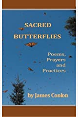 Sacred Butterflies: Poems, Prayers and Practices Kindle Edition