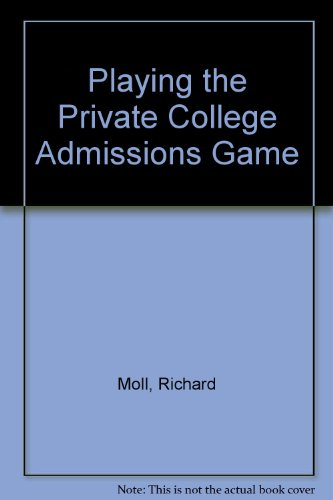 Playing the Private College Admissions Game: Revised Edition
