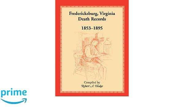 Fredericksburg, Virginia Death Records, 1853-1895: Robert A. Hodge ...