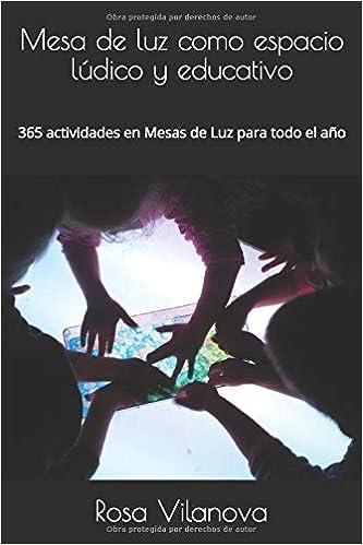 Mesa de luz como espacio lúdico y educativo: 365 actividades en Mesas de Luz para todo el año: Amazon.es: Vilanova, Rosa: Libros