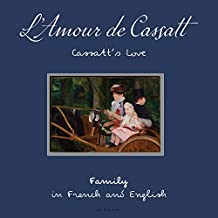 L'Amour de Cassatt / Cassatt's Love: Learn Family Relationships in French and English (First Impressions t. 3) (French Edition)