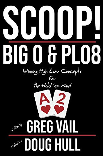 Scoop!: Big O and PLO8: Winning High Low Concepts for the Hold'em Mind (Volume 1)