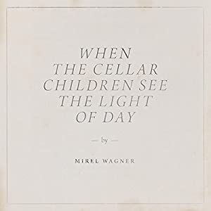 vignette de 'When the cellar children see the light of day (Mirel Wagner)'