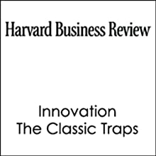 HBR: Innovation, The Classic Traps Periodical by Rosabeth Moss Kanter Narrated by Todd Mundt