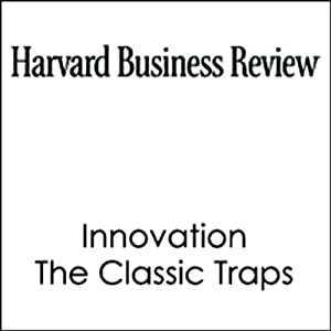 Innovation, The Classic Traps (Harvard Business Review) Periodical