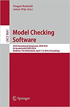 Model Checking Software: 23rd International Symposium, SPIN 2016, Co-located with ETAPS 2016, Eindhoven, The Netherlands, April 7-8, 2016, Proceedings (Lecture Notes in Computer Science)