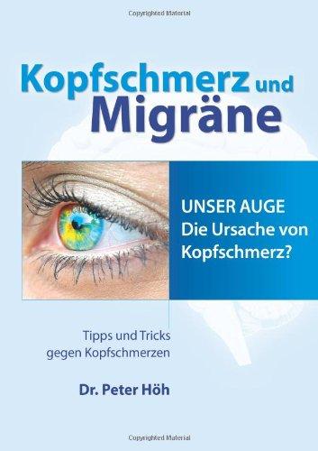 Kopfschmerz und Migräne Unser Auge Die Ursache von Kopfschmerz?: Tipps und Tricks gegen Kopfschmerzen
