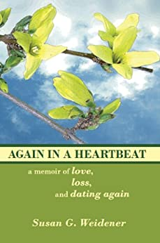 Again in a Heartbeat: A Memoir of Love, Loss, and Dating Again by [Weidener, Susan G.]