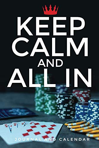 (Keep Calm And All In: Blank Lined Journal With Calendar For Poker Players)