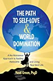 The Path to Self-Love and World Domination: A No-Nonsense Approach to Feeling Awesome and Living Your Best Life