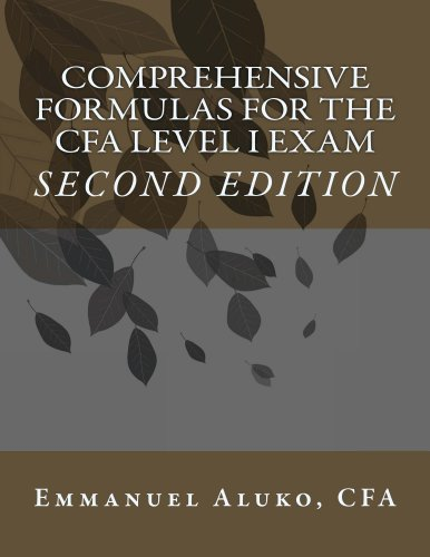 Comprehensive formulas for the CFA Level I Exam (CFA Exam Formulas Series Book 1)