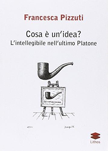 Cosa è un'idea? L'intellegibile nell'ultimo Platone.