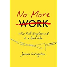 No More Work   Why Full Employment Is a Bad Idea
