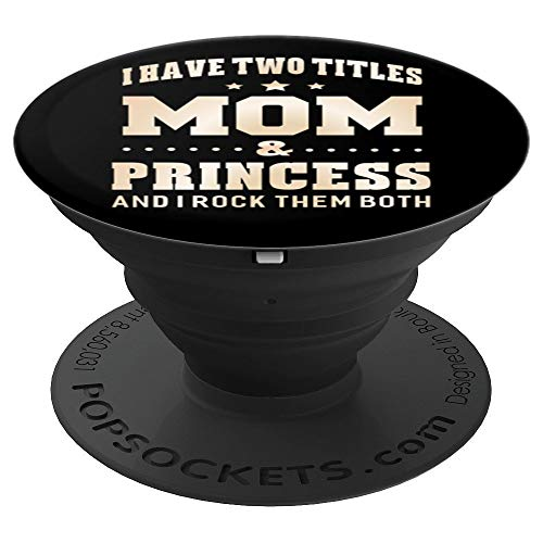 (I Have Two Titles Mom & Princess Pop Socket - PopSockets Grip and Stand for Phones and Tablets)