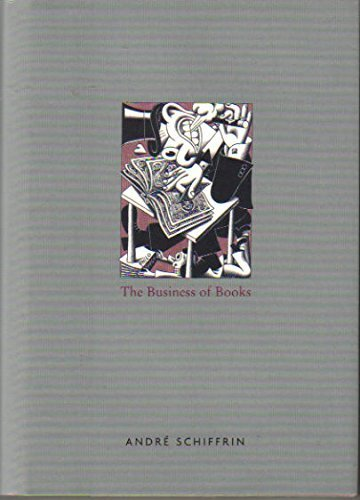 The Business of Books: How the International Conglomerates Took Over Publishing and Changed the Way We Read by Andr?? Schiffrin (2000-08-02)