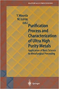 Purification Process and Characterization of Ultra High Purity Metals (Springer Series in Materials Processing)