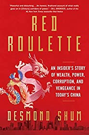 Red Roulette: An Insider's Story of Wealth, Power, Corruption, and Vengeance in Today'
