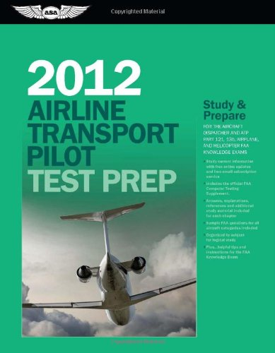 Airline Transport Pilot Test Prep 2012: Study and Prepare for the Aircraft Dispatcher and ATP Part 121, 135, Airplane an