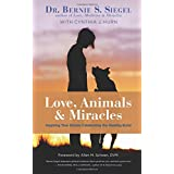 Love, Animals, and Miracles: Inspiring True Stories Celebrating the Healing Bond