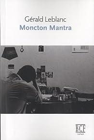 Moncton Mantra par Gérald Leblanc