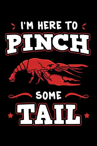 I'm Here To Pinch Some Tail: Crawfish Notebook 6x9 Blank Lined Journal, Crayfish Cajun Boil Party Diary