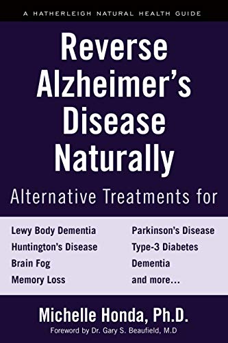 (Reverse Alzheimer's Disease Naturally: Alternative Treatments for Dementia including Alzheimer's Disease )