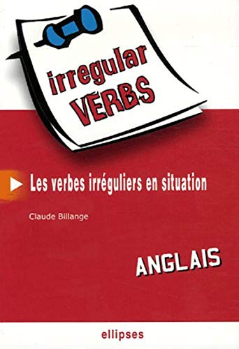 Anglais Irregular Verbs Les Verbes Irreguliers En Situation Billange Claude 9782729826741 Amazon Com Books