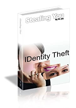 Stealing YOU: How to Stop Identity Theft (Advice and How To Book 1)