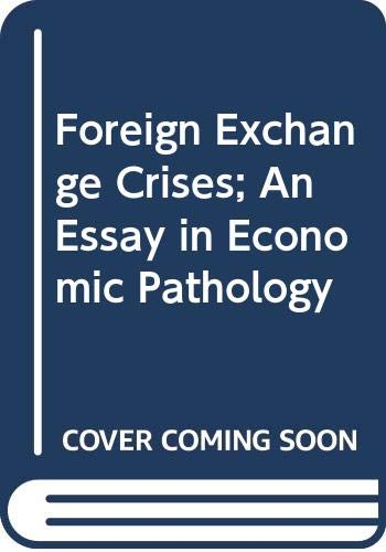 Foreign Exchange Crises; An Essay in Economic Pathology by Paul Einzig