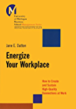 Energize Your Workplace: How to Create and Sustain High-Quality Connections at Work (J-B-UMBS Series)